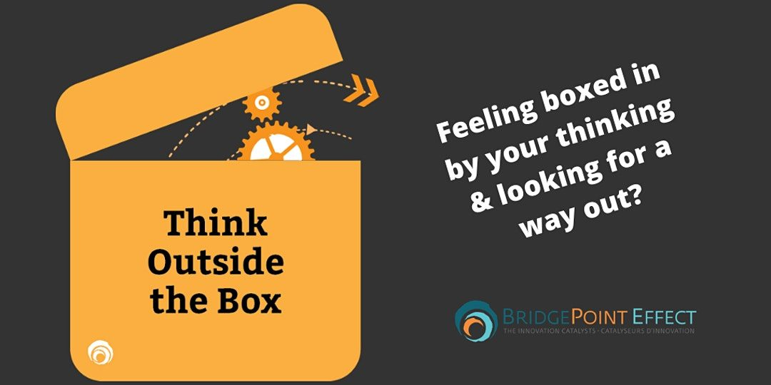Think Outside the Box Wed, April 22, 2020 11:00 AM – 12:00 PM EDT